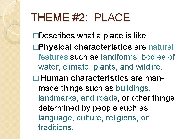THEME #2: PLACE �Describes what a place is like �Physical characteristics are natural features