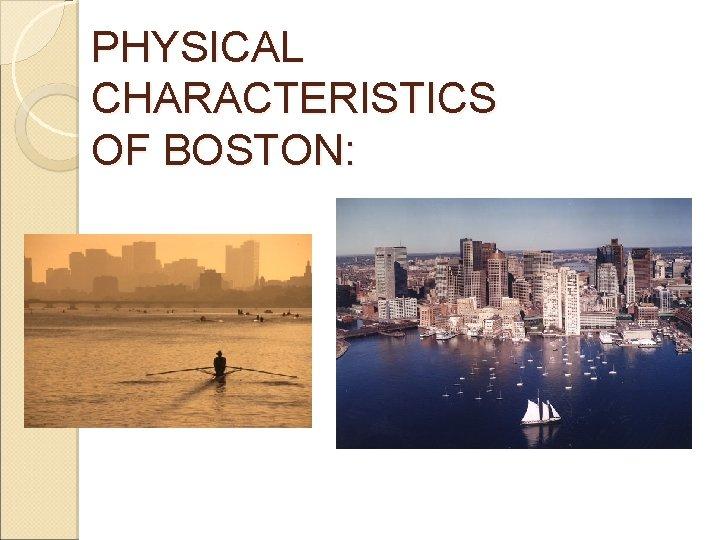 PHYSICAL CHARACTERISTICS OF BOSTON: