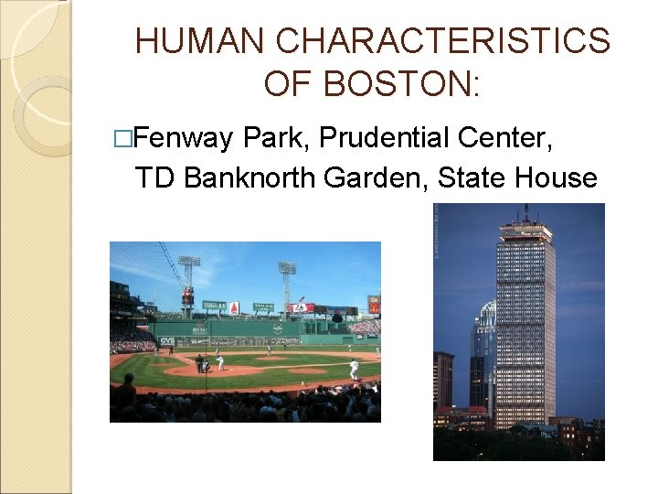 HUMAN CHARACTERISTICS OF BOSTON: �Fenway Park, Prudential Center, TD Banknorth Garden, State House
