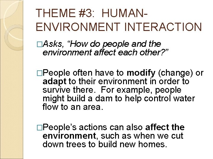 """THEME #3: HUMANENVIRONMENT INTERACTION �Asks, """"How do people and the environment affect each other?"""
