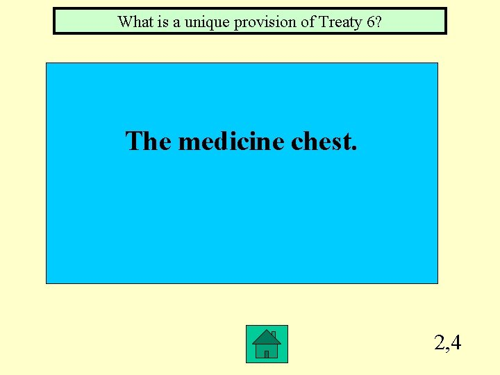 What is a unique provision of Treaty 6? The medicine chest. 2, 4