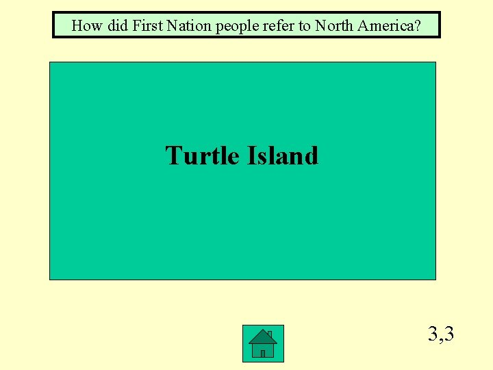 How did First Nation people refer to North America? Turtle Island 3, 3