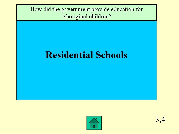 How did the government provide education for Aboriginal children? Residential Schools 3, 4