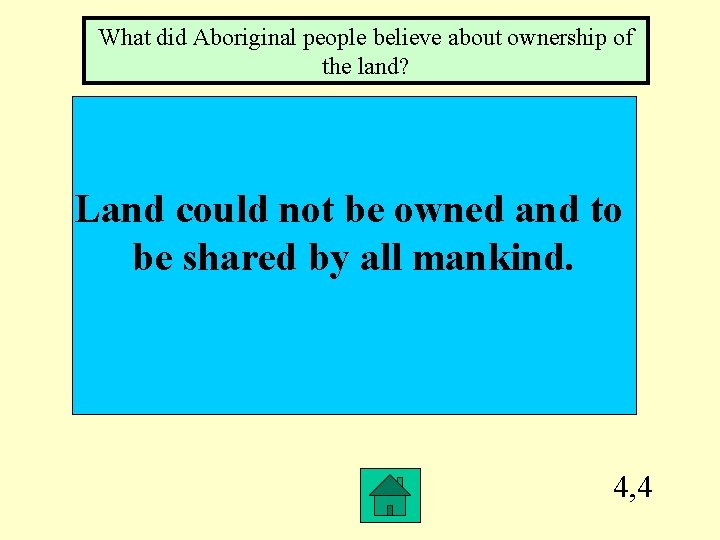 What did Aboriginal people believe about ownership of the land? Land could not be