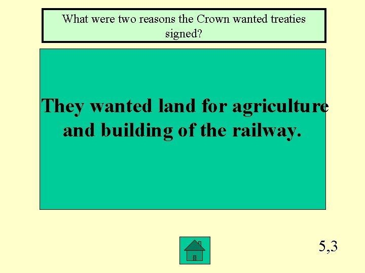 What were two reasons the Crown wanted treaties signed? They wanted land for agriculture