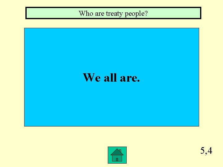 Who are treaty people? We all are. 5, 4