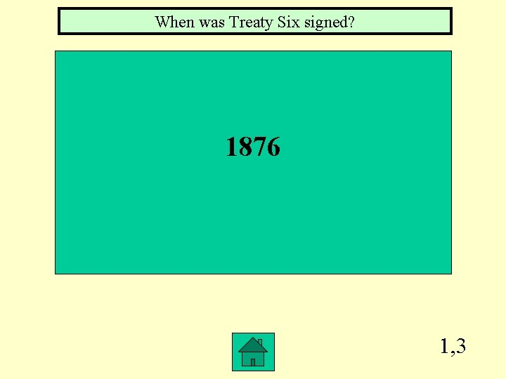 When was Treaty Six signed? 1876 1, 3