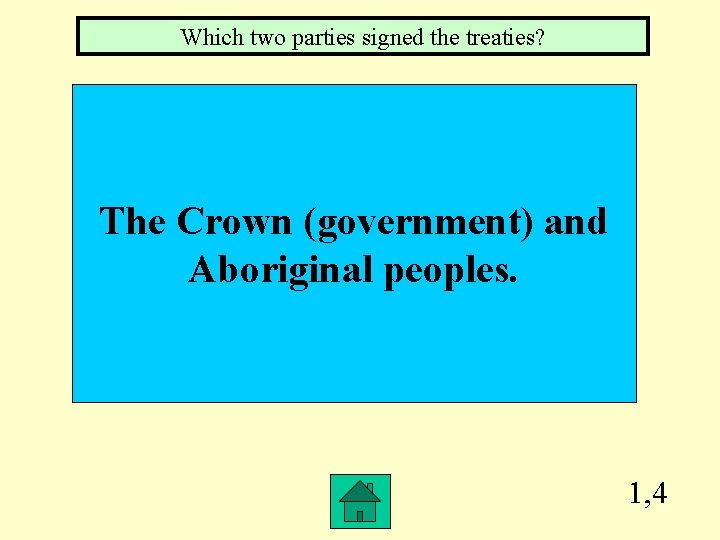 Which two parties signed the treaties? The Crown (government) and Aboriginal peoples. 1, 4