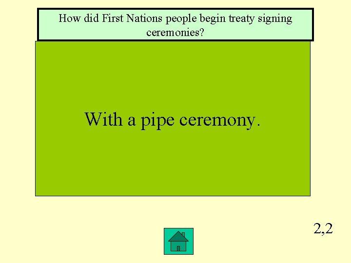 How did First Nations people begin treaty signing ceremonies? With a pipe ceremony. 2,