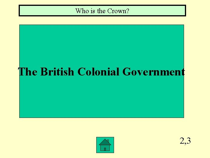 Who is the Crown? The British Colonial Government 2, 3