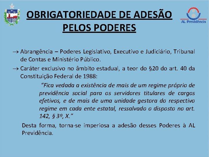 OBRIGATORIEDADE DE ADESÃO PELOS PODERES Abrangência – Poderes Legislativo, Executivo e Judiciário, Tribunal de