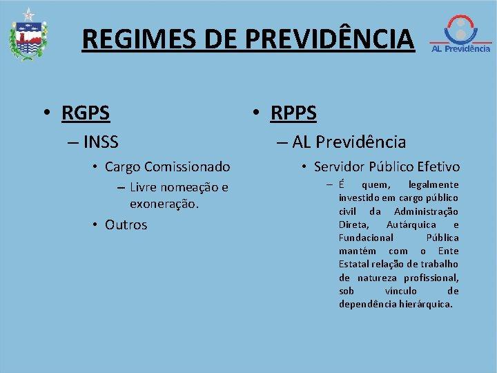 REGIMES DE PREVIDÊNCIA • RGPS • RPPS – INSS – AL Previdência • Cargo