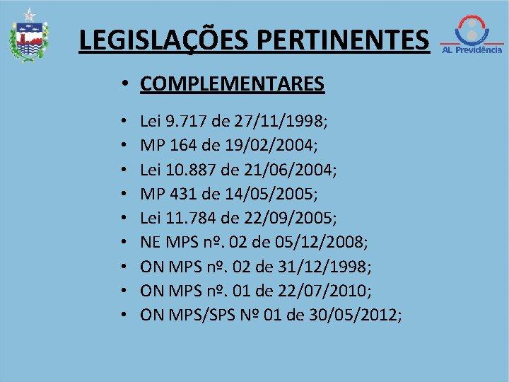 LEGISLAÇÕES PERTINENTES • COMPLEMENTARES • • • Lei 9. 717 de 27/11/1998; MP 164