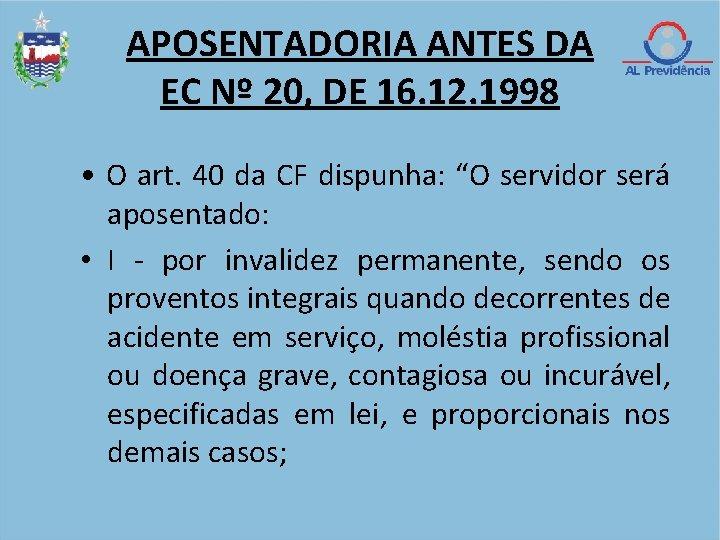 APOSENTADORIA ANTES DA EC Nº 20, DE 16. 12. 1998 • O art. 40