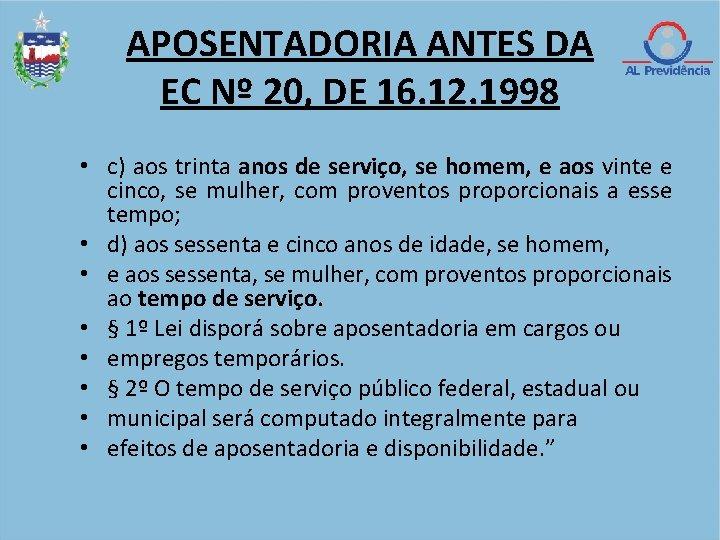 APOSENTADORIA ANTES DA EC Nº 20, DE 16. 12. 1998 • c) aos trinta