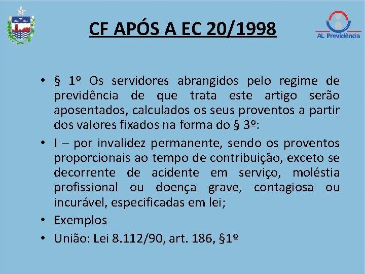 CF APÓS A EC 20/1998 • § 1º Os servidores abrangidos pelo regime de