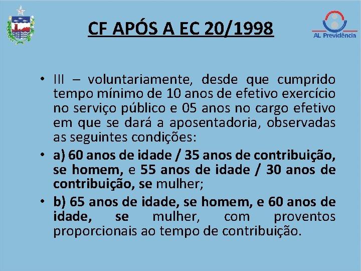CF APÓS A EC 20/1998 • III – voluntariamente, desde que cumprido tempo mínimo