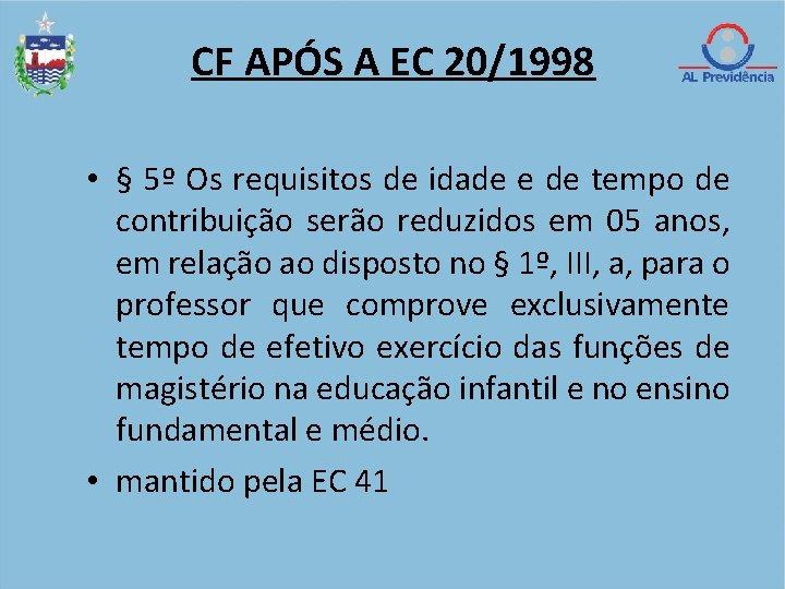 CF APÓS A EC 20/1998 • § 5º Os requisitos de idade e de
