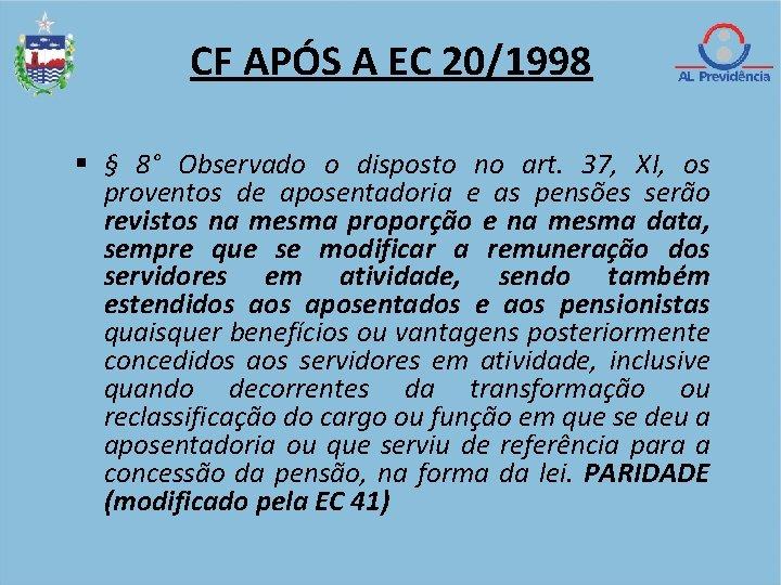 CF APÓS A EC 20/1998 § 8° Observado o disposto no art. 37, XI,