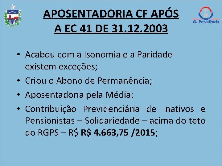 APOSENTADORIA CF APÓS A EC 41 DE 31. 12. 2003 • Acabou com a