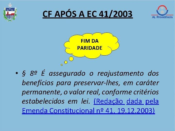 CF APÓS A EC 41/2003 FIM DA PARIDADE • § 8º É assegurado o