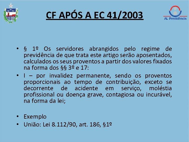 CF APÓS A EC 41/2003 • § 1º Os servidores abrangidos pelo regime de