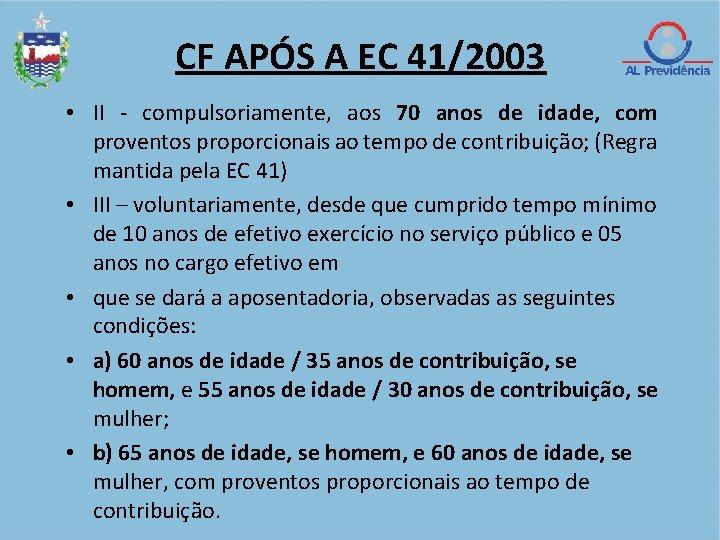 CF APÓS A EC 41/2003 • II - compulsoriamente, aos 70 anos de idade,