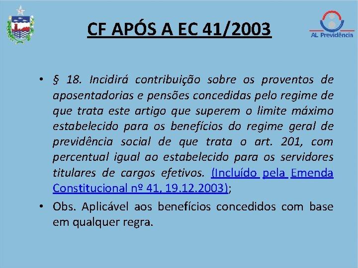 CF APÓS A EC 41/2003 • § 18. Incidirá contribuição sobre os proventos de