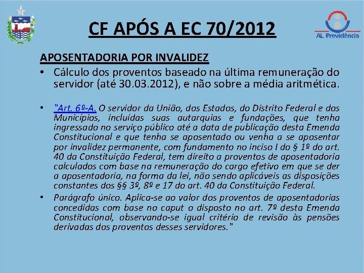 CF APÓS A EC 70/2012 APOSENTADORIA POR INVALIDEZ • Cálculo dos proventos baseado na