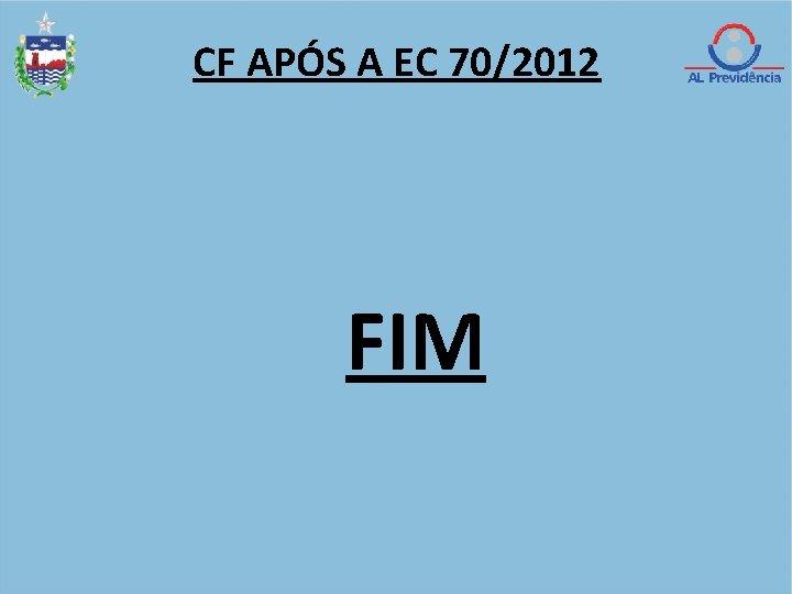 CF APÓS A EC 70/2012 FIM