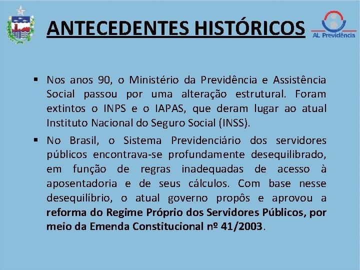 ANTECEDENTES HISTÓRICOS Nos anos 90, o Ministério da Previdência e Assistência Social passou por