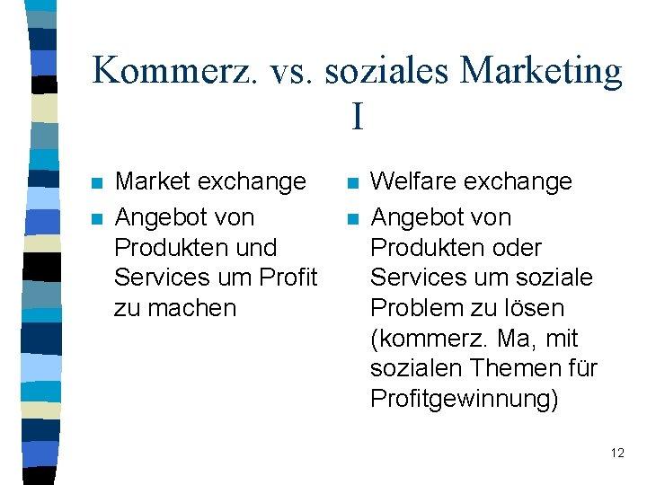 Kommerz. vs. soziales Marketing I n n Market exchange Angebot von Produkten und Services