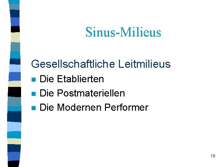 Sinus-Milieus Gesellschaftliche Leitmilieus n n n Die Etablierten Die Postmateriellen Die Modernen Performer 18