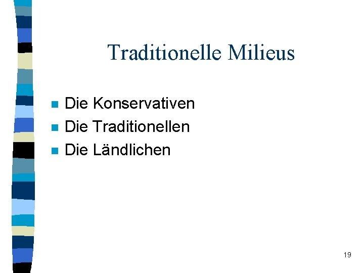 Traditionelle Milieus n n n Die Konservativen Die Traditionellen Die Ländlichen 19