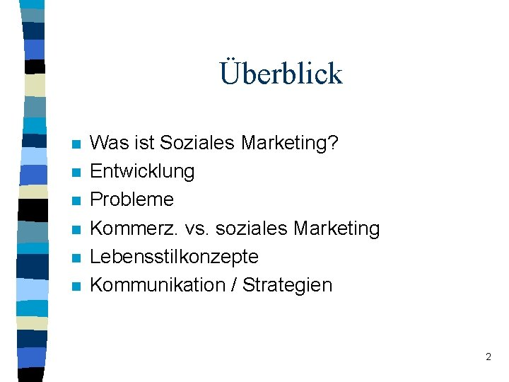 Überblick n n n Was ist Soziales Marketing? Entwicklung Probleme Kommerz. vs. soziales Marketing