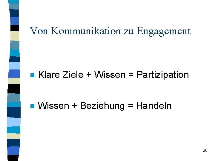 Von Kommunikation zu Engagement n Klare Ziele + Wissen = Partizipation n Wissen +