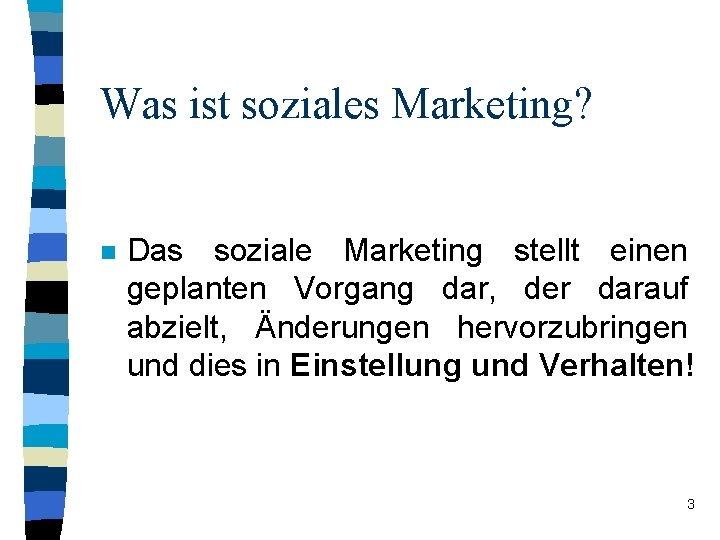 Was ist soziales Marketing? n Das soziale Marketing stellt einen geplanten Vorgang dar, der