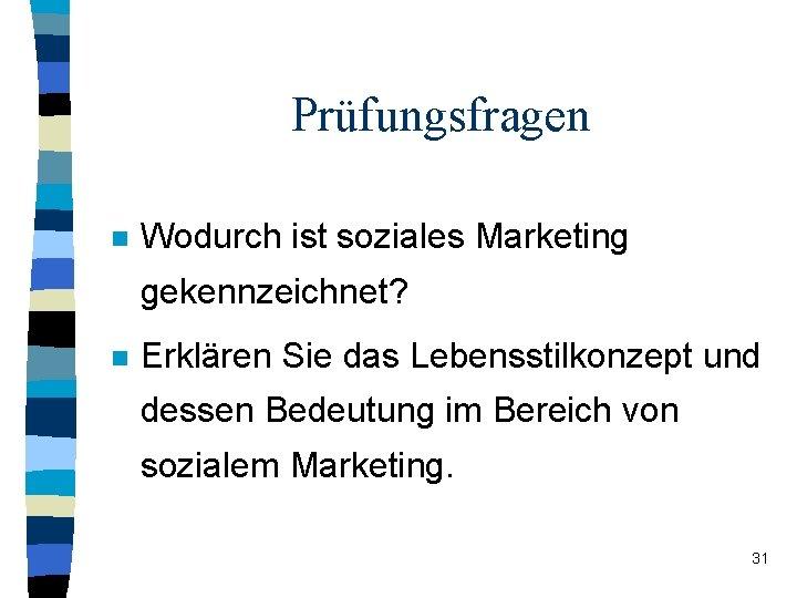 Prüfungsfragen n Wodurch ist soziales Marketing gekennzeichnet? n Erklären Sie das Lebensstilkonzept und dessen