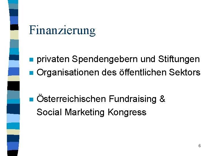 Finanzierung n n n privaten Spendengebern und Stiftungen Organisationen des öffentlichen Sektors Österreichischen Fundraising