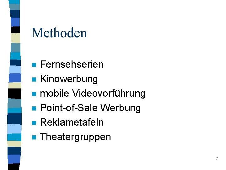 Methoden n n n Fernsehserien Kinowerbung mobile Videovorführung Point-of-Sale Werbung Reklametafeln Theatergruppen 7