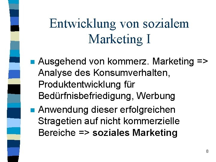 Entwicklung von sozialem Marketing I n n Ausgehend von kommerz. Marketing => Analyse des