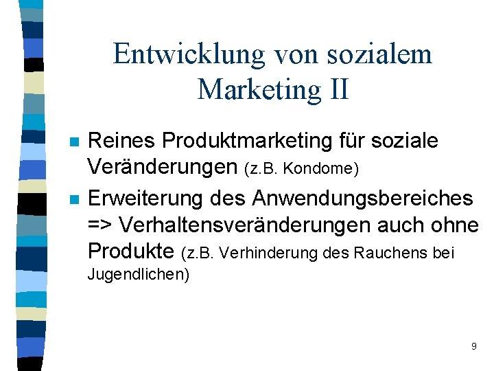 Entwicklung von sozialem Marketing II n n Reines Produktmarketing für soziale Veränderungen (z. B.