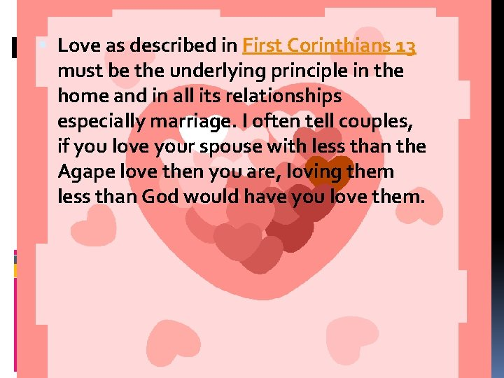 Love as described in First Corinthians 13 must be the underlying principle in