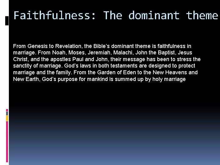 Faithfulness: The dominant theme From Genesis to Revelation, the Bible's dominant theme is faithfulness