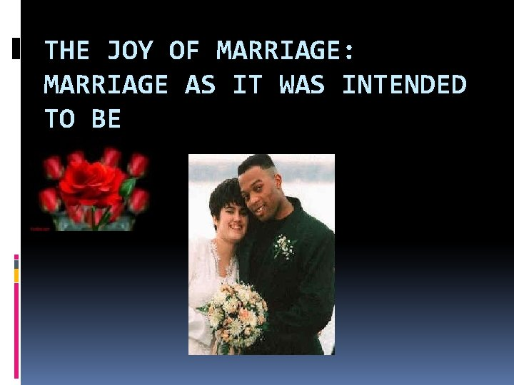 THE JOY OF MARRIAGE: MARRIAGE AS IT WAS INTENDED TO BE