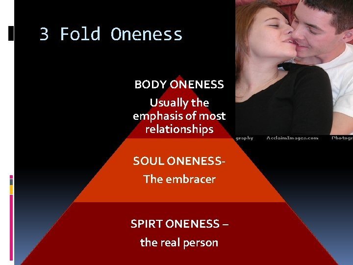 3 Fold Oneness BODY ONENESS Usually the emphasis of most relationships SOUL ONENESSThe embracer