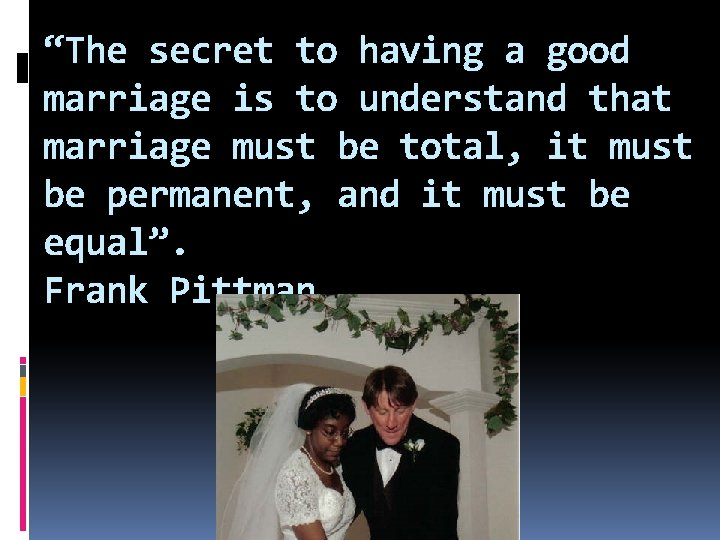 """""""The secret to having a good marriage is to understand that marriage must be"""