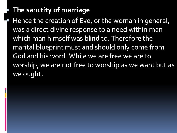 The sanctity of marriage Hence the creation of Eve, or the woman in