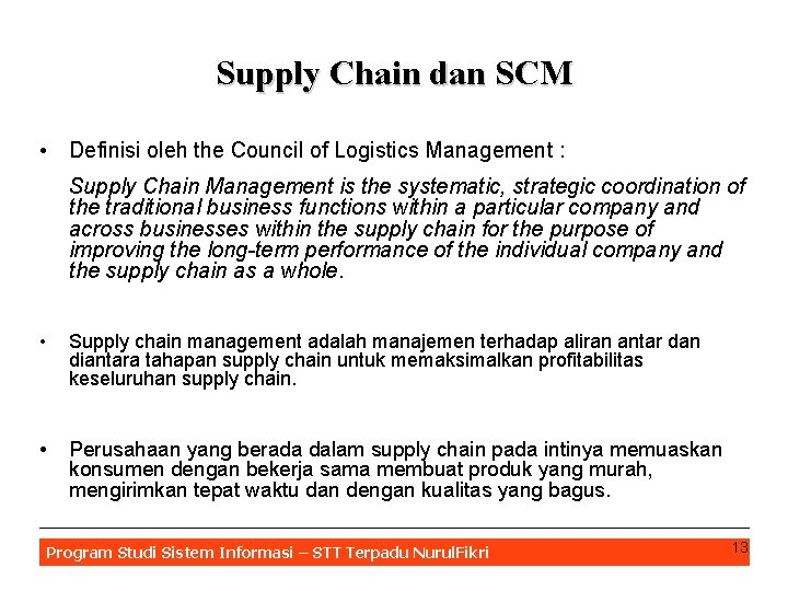 Supply Chain dan SCM • Definisi oleh the Council of Logistics Management : Supply