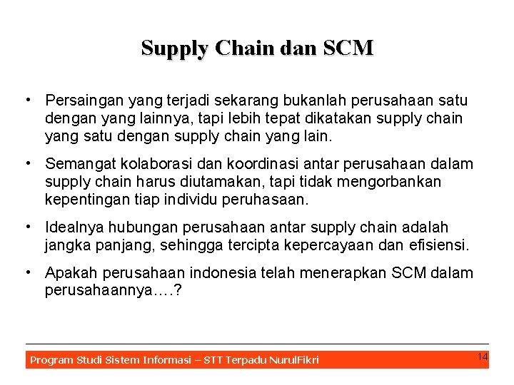 Supply Chain dan SCM • Persaingan yang terjadi sekarang bukanlah perusahaan satu dengan yang